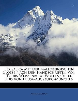 Lex Salica Mit Der Mallobergischen Glosse Nach Den Handschriften Von Tours-Weissenburg-Wolfenbttel Und Von Fulda-Augsburg-Mnchen