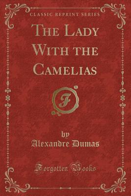 The Lady With the Camelias (Classic Reprint)