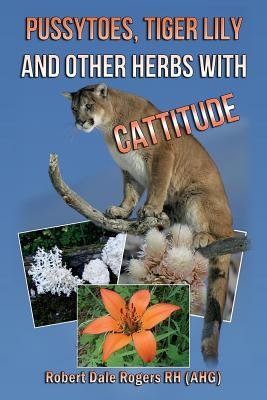 Pussytoes, Tiger Lily and Other Herbs With Cattitude