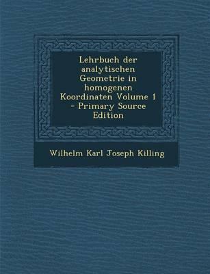 Lehrbuch Der Analytischen Geometrie in Homogenen Koordinaten Volume 1
