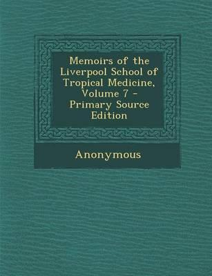Memoirs of the Liverpool School of Tropical Medicine, Volume 7 - Primary Source Edition