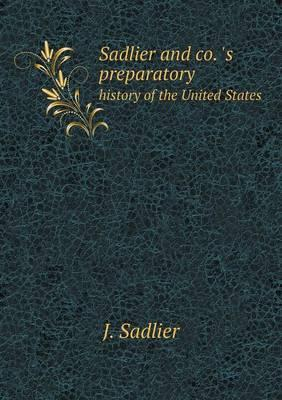 Sadlier and Co. 's Preparatory History of the United States