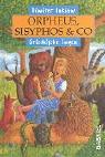 Orpheus, Sisyphos und Co. Griechische Sagen.