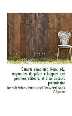 Oeuvres Compl Tes. Nouv. D., Augment E de Pi Ces Chapp Es Aux Premiers Diteurs, Et D'Un Discours