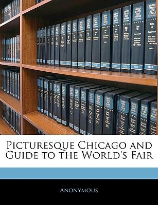 Picturesque Chicago and Guide to the World's Fair