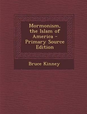 Mormonism, the Islam of America - Primary Source Edition