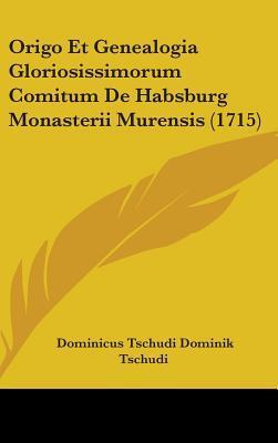 Origo Et Genealogia Gloriosissimorum Comitum De Habsburg Monasterii Murensis