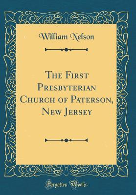 The First Presbyterian Church of Paterson, New Jersey (Classic Reprint)