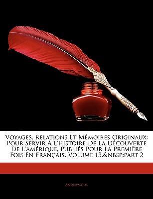 Voyages, Relations Et Memoires Originaux