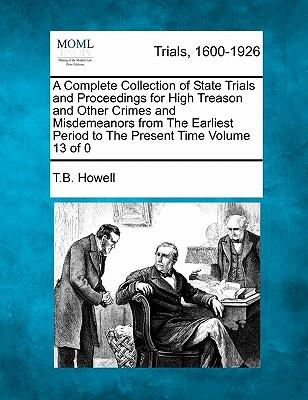 A Complete Collection of State Trials and Proceedings for High Treason and Other Crimes and Misdemeanors from the Earliest Period to the Year 1783 Volume 1 of 21