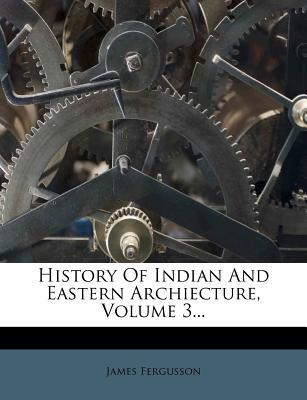 History of Indian and Eastern Archiecture, Volume 3