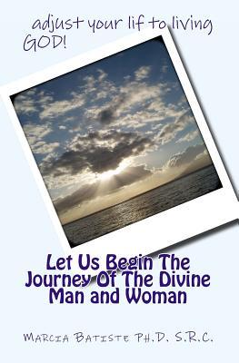 Let Us Begin the Journey of the Divine Man and Woman