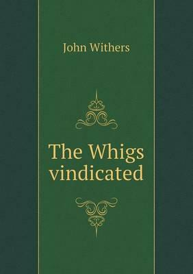 The Whigs Vindicated