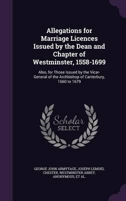 Allegations for Marriage Licences Issued by the Dean and Chapter of Westminster, 1558-1699