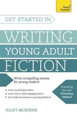 Teach Yourself Get Started in Writing Young Adult Fiction