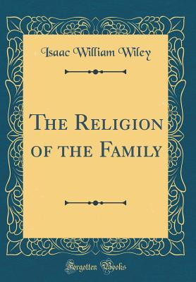 The Religion of the Family (Classic Reprint)