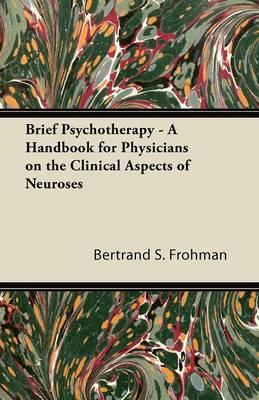 Brief Psychotherapy - A Handbook for Physicians on the Clinical Aspects of Neuroses
