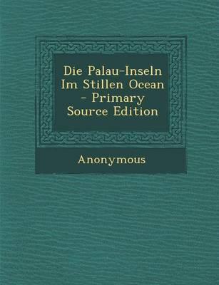 Die Palau-Inseln Im Stillen Ocean - Primary Source Edition
