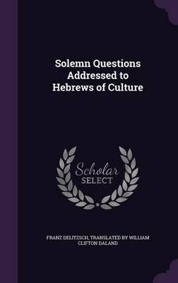 Solemn Questions Addressed to Hebrews of Culture