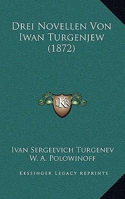 Drei Novellen Von Iwan Turgenjew (1872) Drei Novellen Von Iwan Turgenjew (1872)