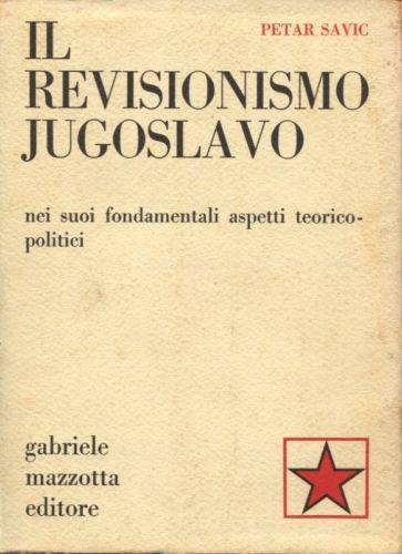 Il revisionismo jugoslavo nei suoi fondamentali aspetti teorico-politici