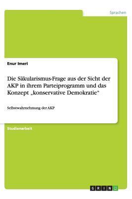 """Die Säkularismus-Frage aus der Sicht der AKP in ihrem Parteiprogramm und das Konzept """"konservative Demokratie"""""""