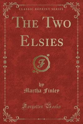 The Two Elsies (Classic Reprint)