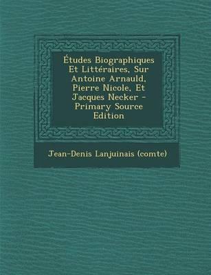 Etudes Biographiques Et Litteraires, Sur Antoine Arnauld, Pierre Nicole, Et Jacques Necker