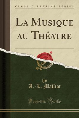 La Musique au Théatre (Classic Reprint)