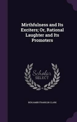 Mirthfulness and Its Exciters; Or, Rational Laughter and Its Promoters