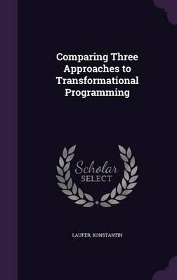 Comparing Three Approaches to Transformational Programming