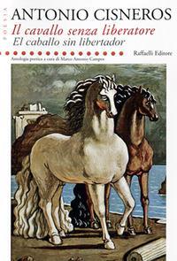 Il cavallo senza liberatore-El caballo sin libertador. Ediz. bilingue
