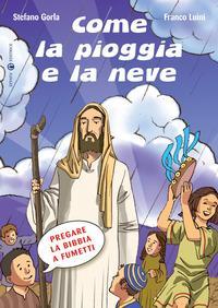 Come la pioggia e la neve. Pregare la Bibbia a fumetti. Ediz. illustrata