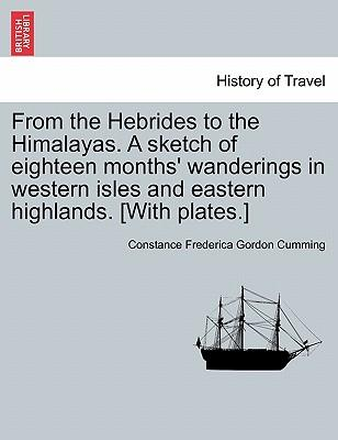 From the Hebrides to the Himalayas. A sketch of eighteen months' wanderings in western isles and eastern highlands. [With plates.] Vol. II.