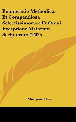 Enumeratio Methodica Et Compendiosa Selectissimorum Et Omni Exceptione Maiorum Scriptorum (1609)