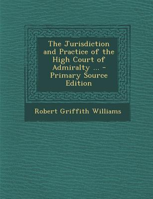 Jurisdiction and Practice of the High Court of Admiralty ...