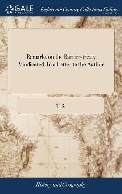 Remarks on the Barrier-Treaty Vindicated. in a Letter to the Author
