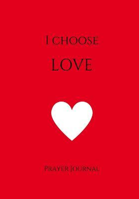 I Choose Love Prayer...