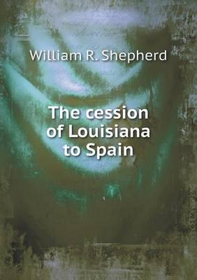 The Cession of Louisiana to Spain