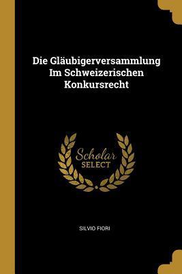 Die Gläubigerversammlung Im Schweizerischen Konkursrecht