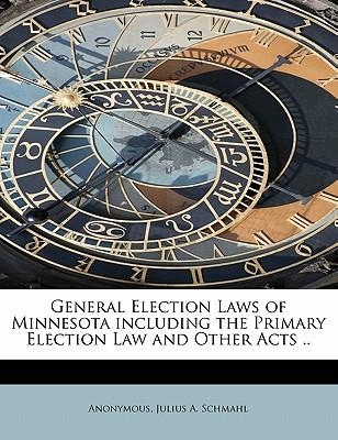 General Election Laws of Minnesota including the Primary Election Law and Other Acts .