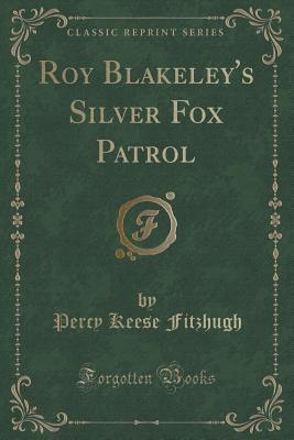 Roy Blakeley's Silver Fox Patrol (Classic Reprint)