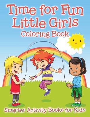 Time for Fun Little Girls Coloring Book