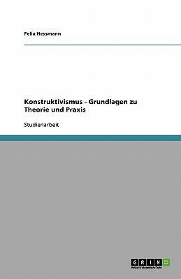 Konstruktivismus - Grundlagen zu Theorie und Praxis