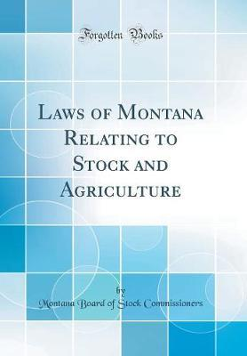 Laws of Montana Relating to Stock and Agriculture (Classic Reprint)
