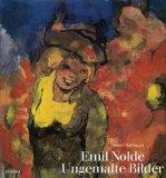 Emil Nolde. Ungemalte Bilder. Aquarelle und 'Worte am Rande'