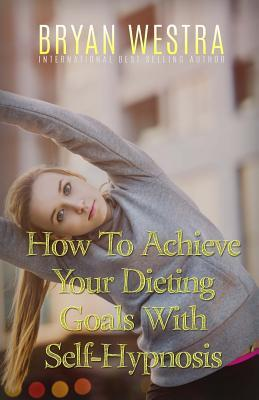 How to Achieve Your Dieting Goals With Self-hypnosis