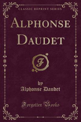 Alphonse Daudet (Classic Reprint)