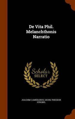 de Vita Phil. Melanchthonis Narratio