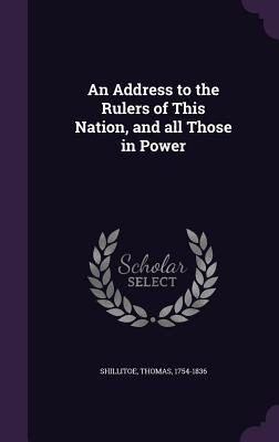An Address to the Rulers of This Nation, and All Those in Power